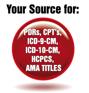 Your Source for: PDRs, CPTs, ICD-9-CM, ICD-10-CM, HCPCS, AMA TITLES